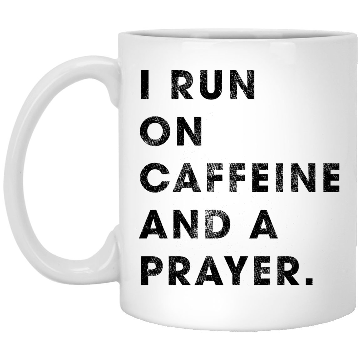 I Run on Caffeine and a Prayer 11 oz. White Coffee Mug - Trendy Tees