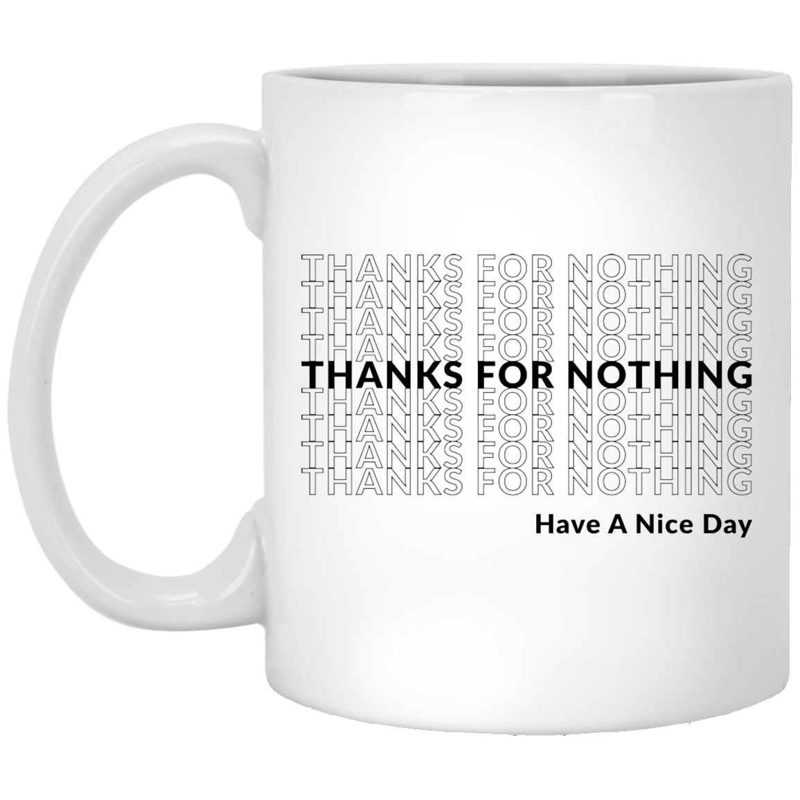 Thanks for Nothing Have a Nice Day 11 oz. White Coffee Mug