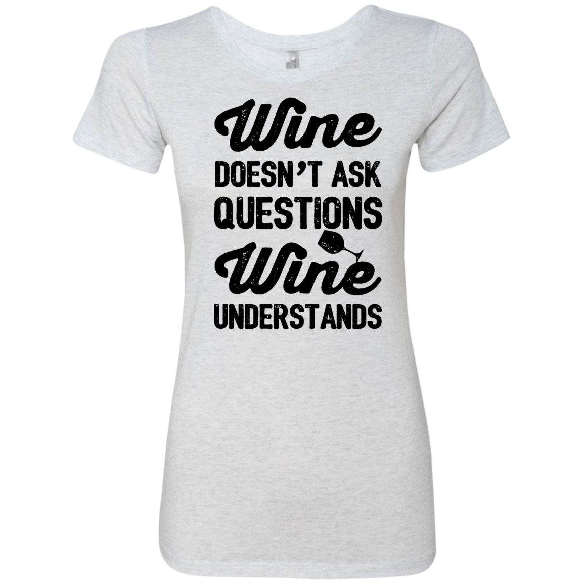 Wine Doesn't Ask Questions Wine Understands Women's Classic Tee