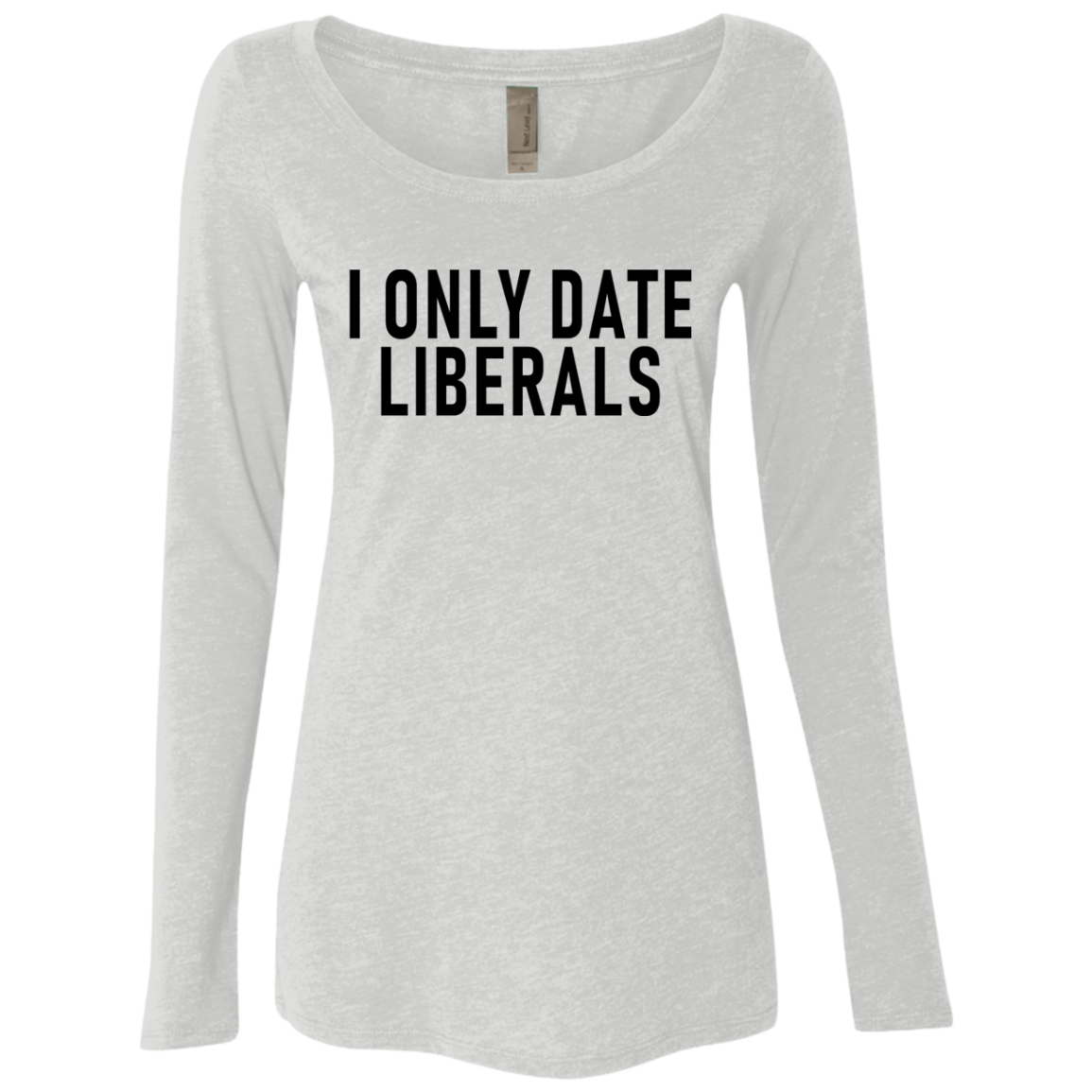 I Only Date Liberals Women's Long Sleeve Tee