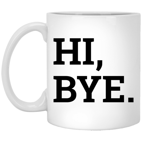 Hi, Bye 11 oz. White Coffee Mug - Trendy Tees