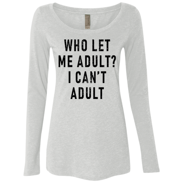 Who Let Me Adult I Can't Adult Women's Long Sleeve Tee