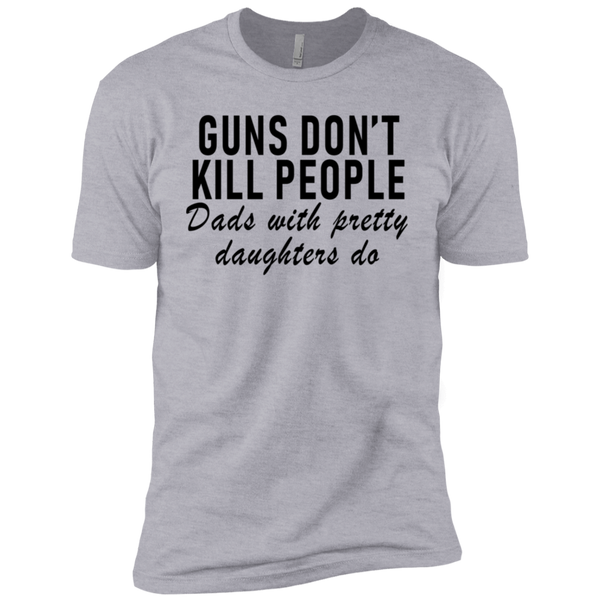 Guns Don't Kill People Dads With Pretty Daughters Do Men's Classic Tee