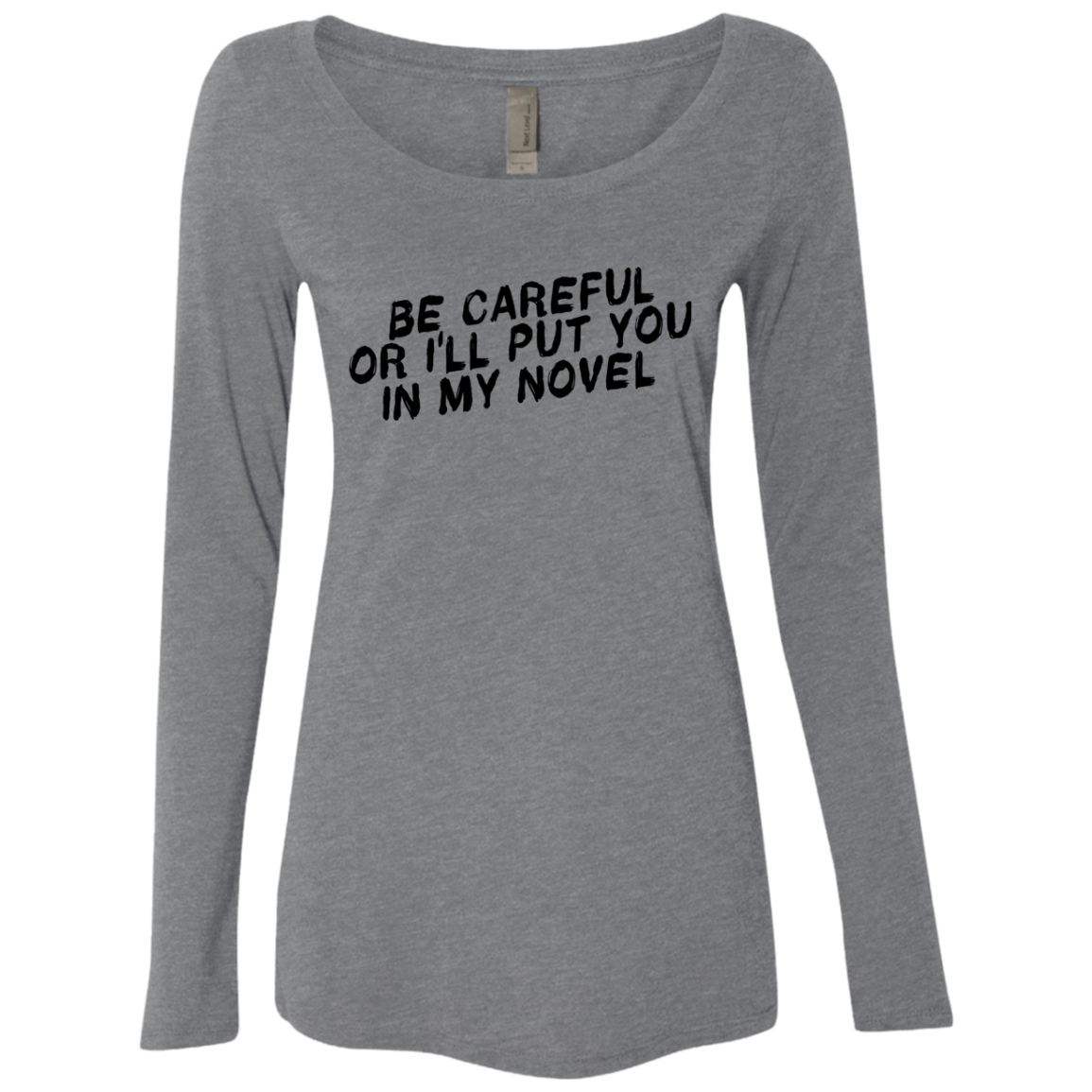 Be Careful Or I'll Put You In My Novel Women's Long Sleeve Tee