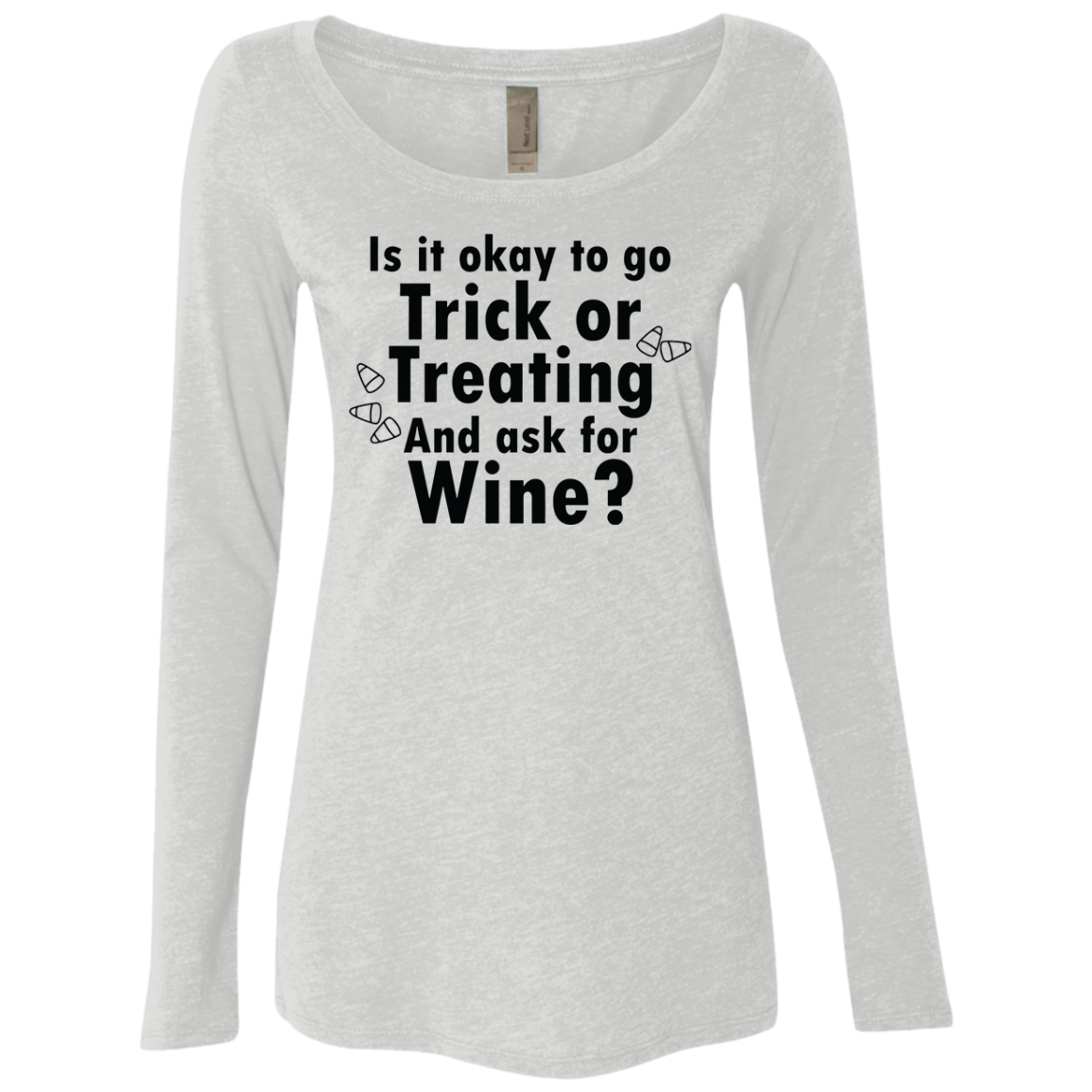 Is It Ok To Go Treat Or Treating And Ask For Wine Women's Long Sleeve Tee