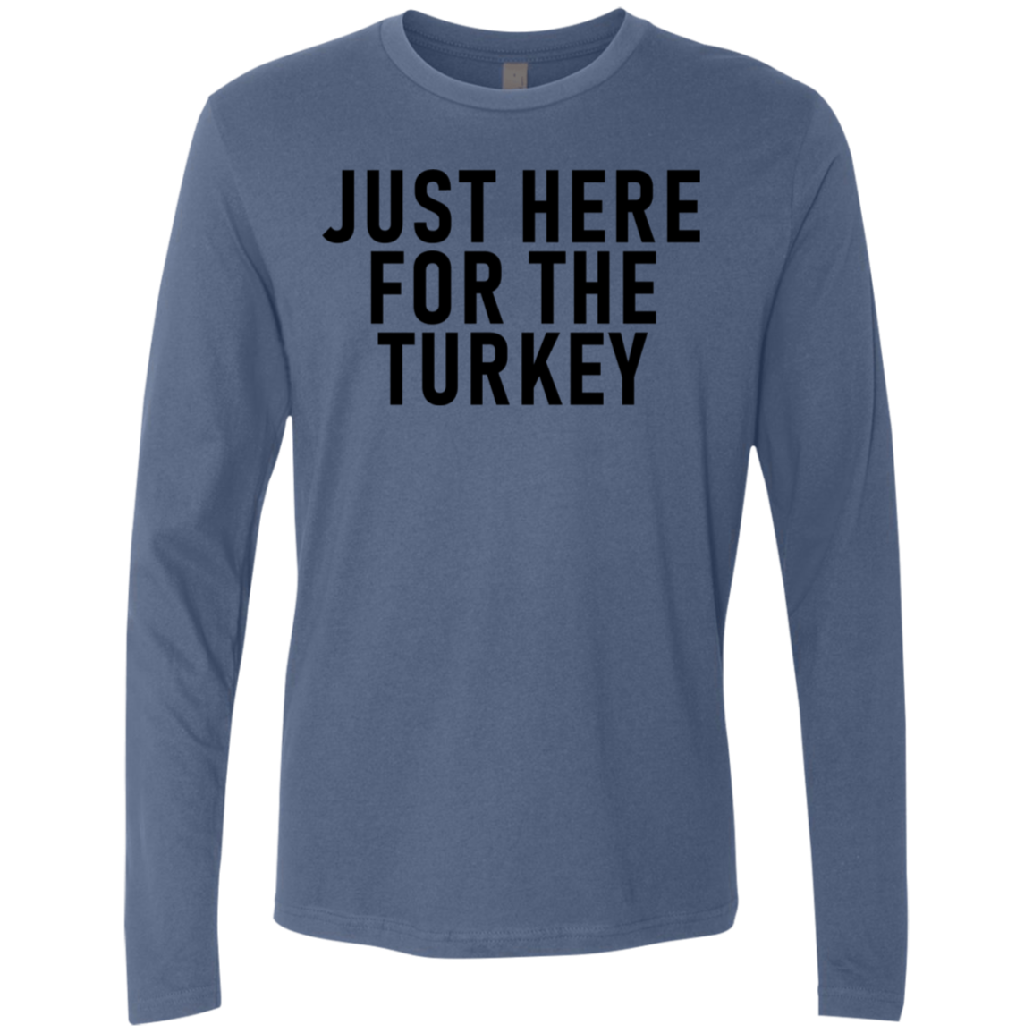 Just Here For The Turkey Men's Long Sleeve Tee