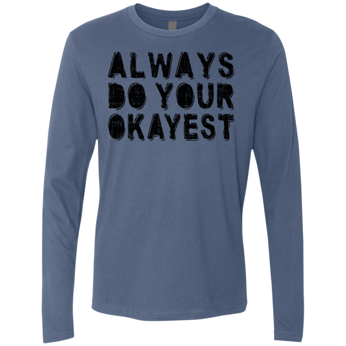 Always Do Your Okayest Men's Long Sleeve Tee - Trendy Tees