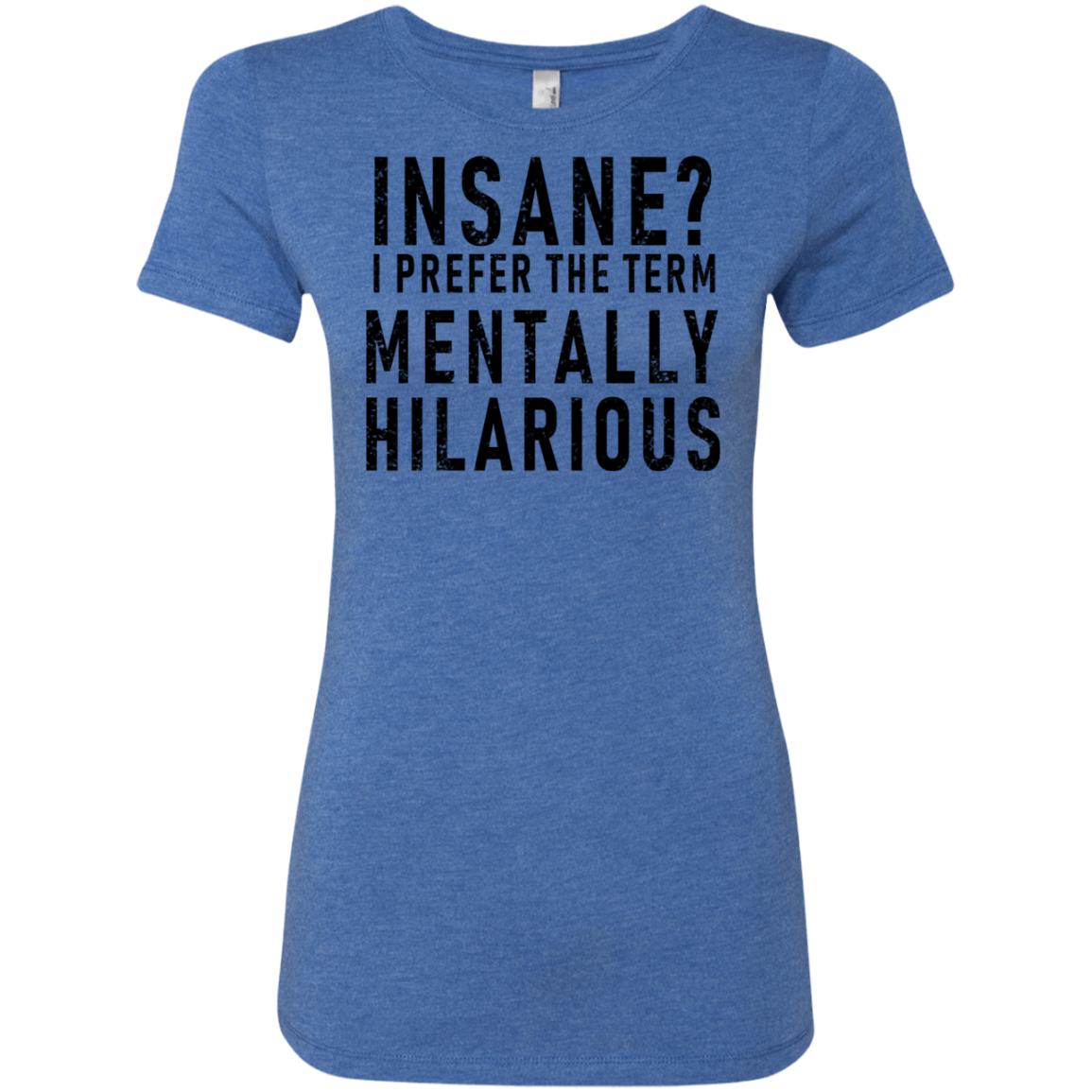 Insane I Prefer The Term Menatlly Hilarious Women's Classic Tee
