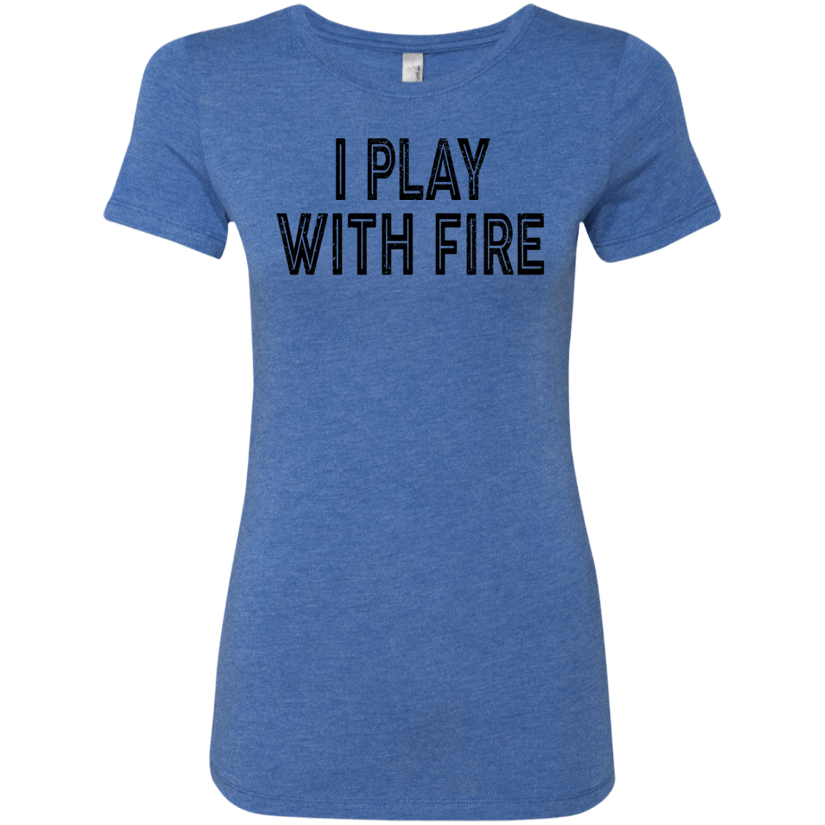 I Play With Fire Women's Classic Tee