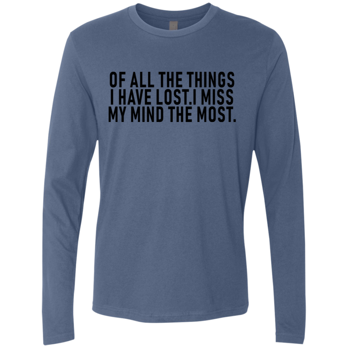 Of All The Things I Have Lost I Miss My Mind The Most Men's Long Sleeve Tee
