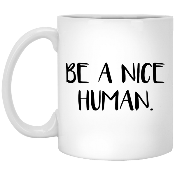 Be a Nice Human 11 oz. White Coffee Mug - Trendy Tees