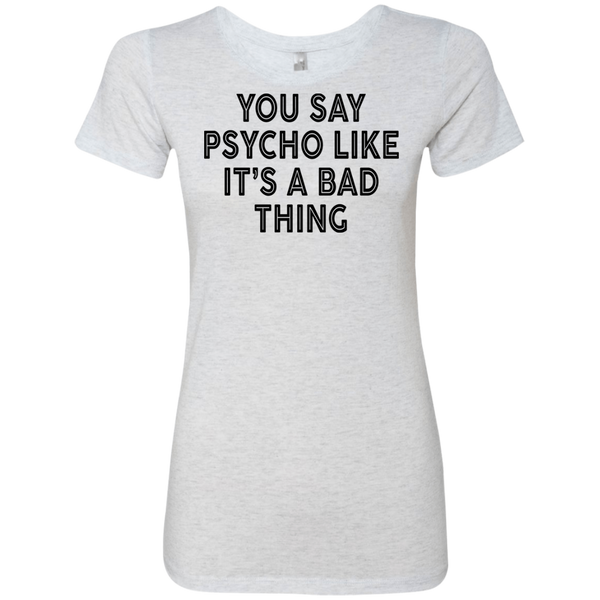 You Say Psycho Like It's A Bad Thing Women's Classic Tee