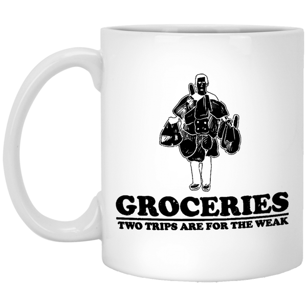 Groceries Two Trips Are For The Weak 11 oz. White Coffee Mug