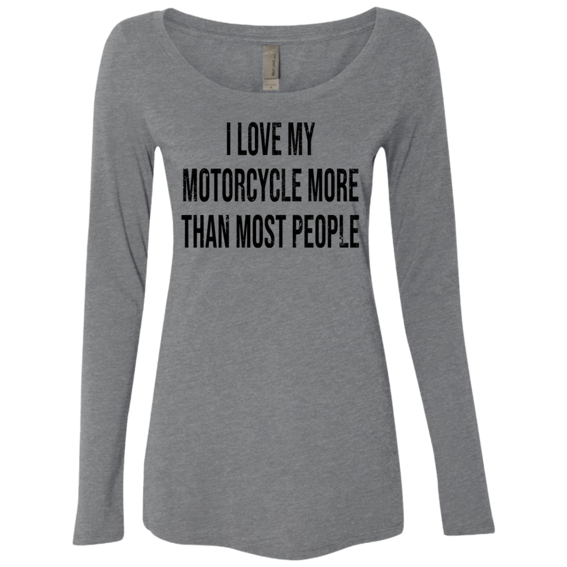 I Love My Motorcycle More Than Most People Women's Long Sleeve Tee