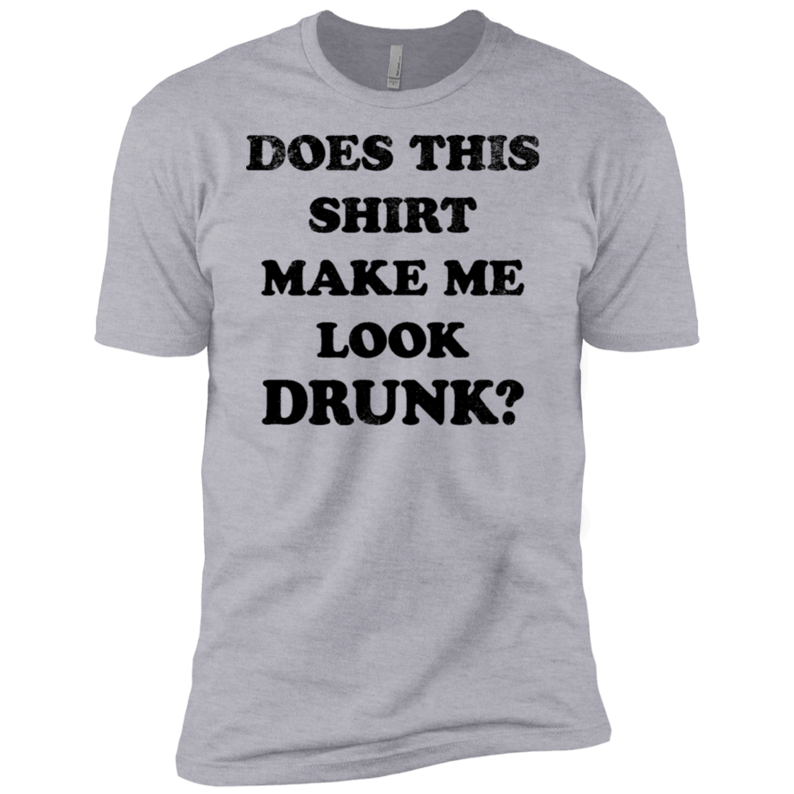 Does This Shirt Make Me Look Drunk Men's Classic Tee