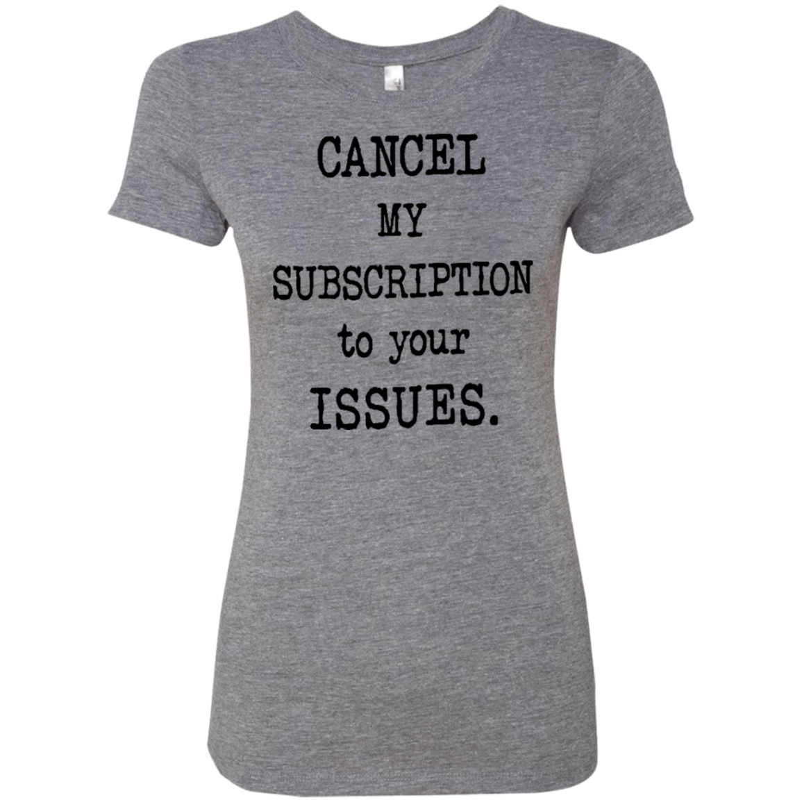 Cancel My Subscription to Your Issues Women's Classic Tee - Trendy Tees