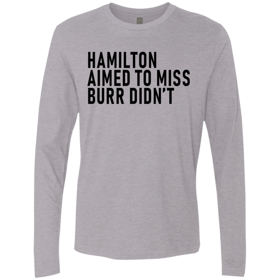 Hamilton Aimed To Miss Burr Didn't Men's Long Sleeve Tee