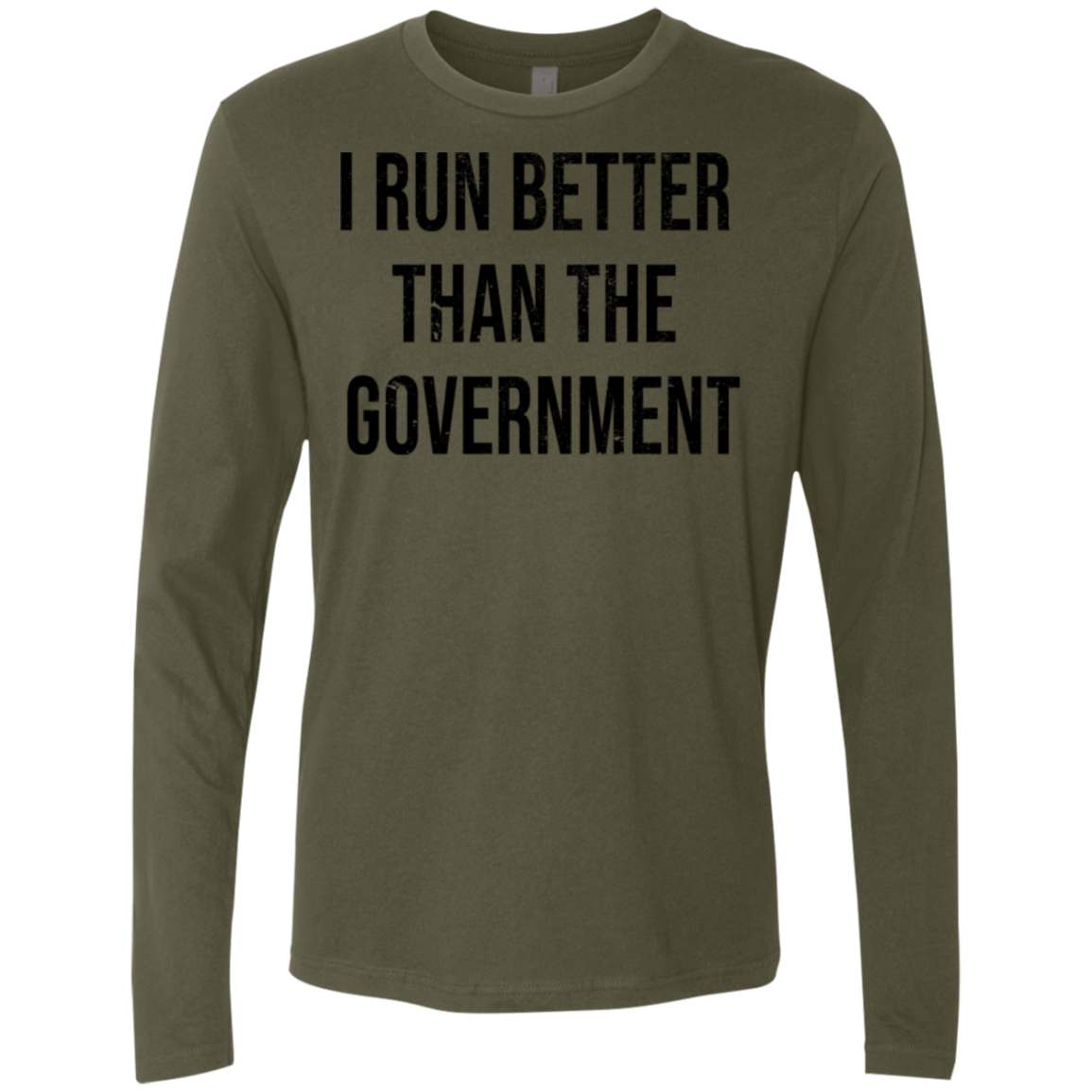 I Run Better Than The Government Men's Long Sleeve Tee