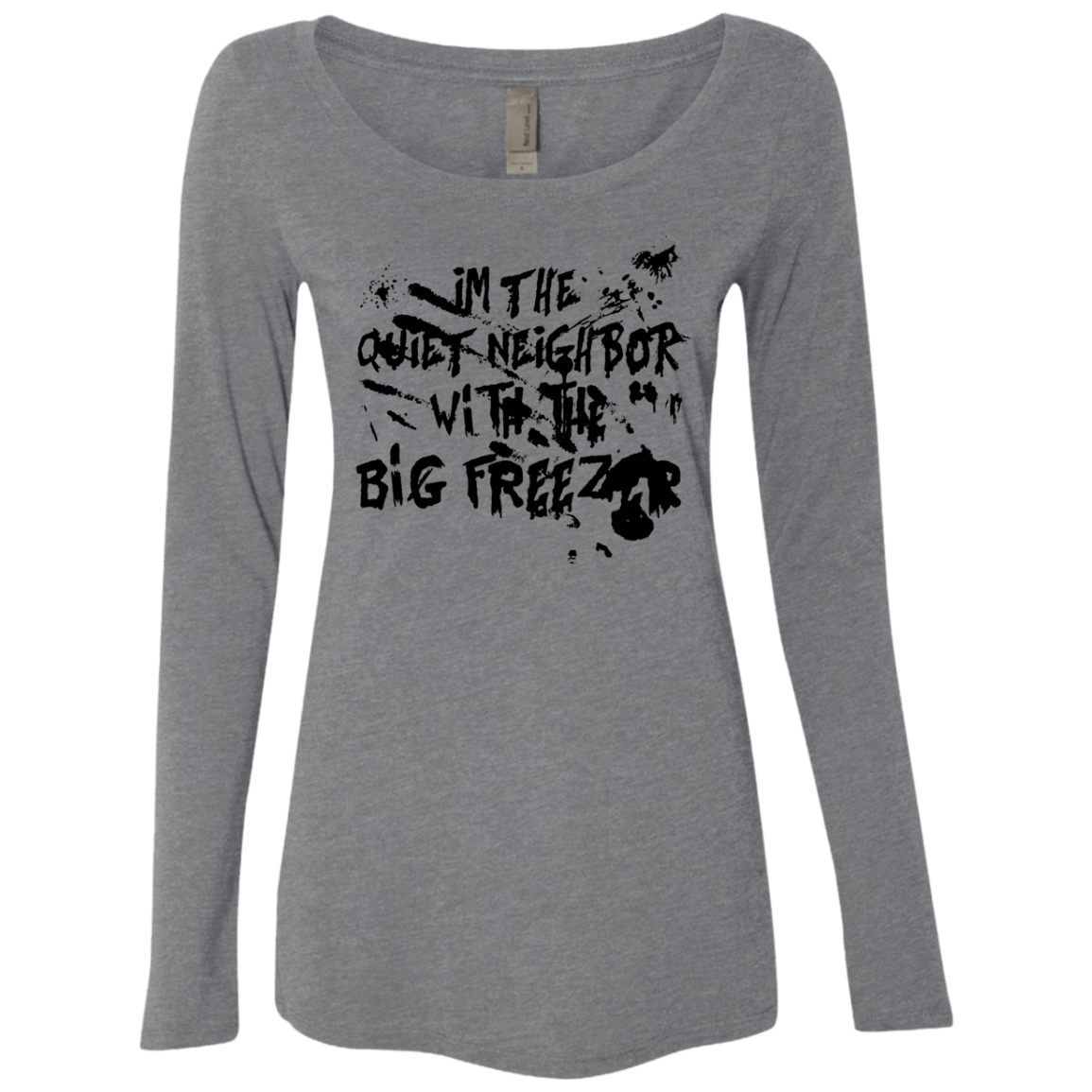 I'm The Quiet Neighbour With The Big Freezer Women's Long Sleeve Tee