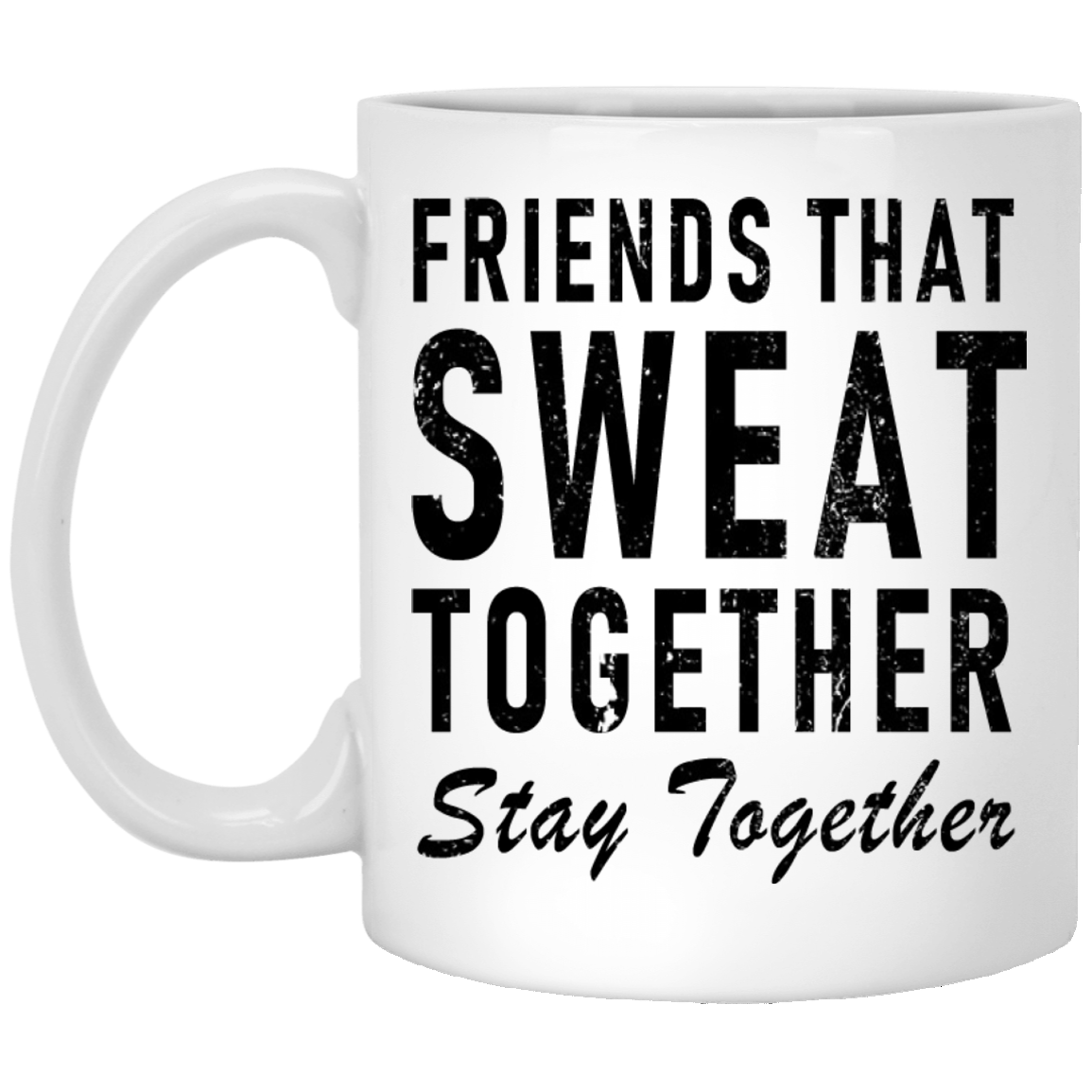 Friends That Sweat Together, Stay Together 11 oz. White Coffee Mug