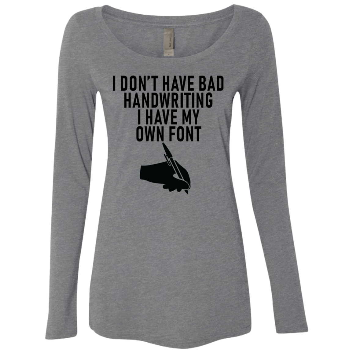 I Don't Have Bad Handwriting I Have My Own Font Women's Long Sleeve Tee