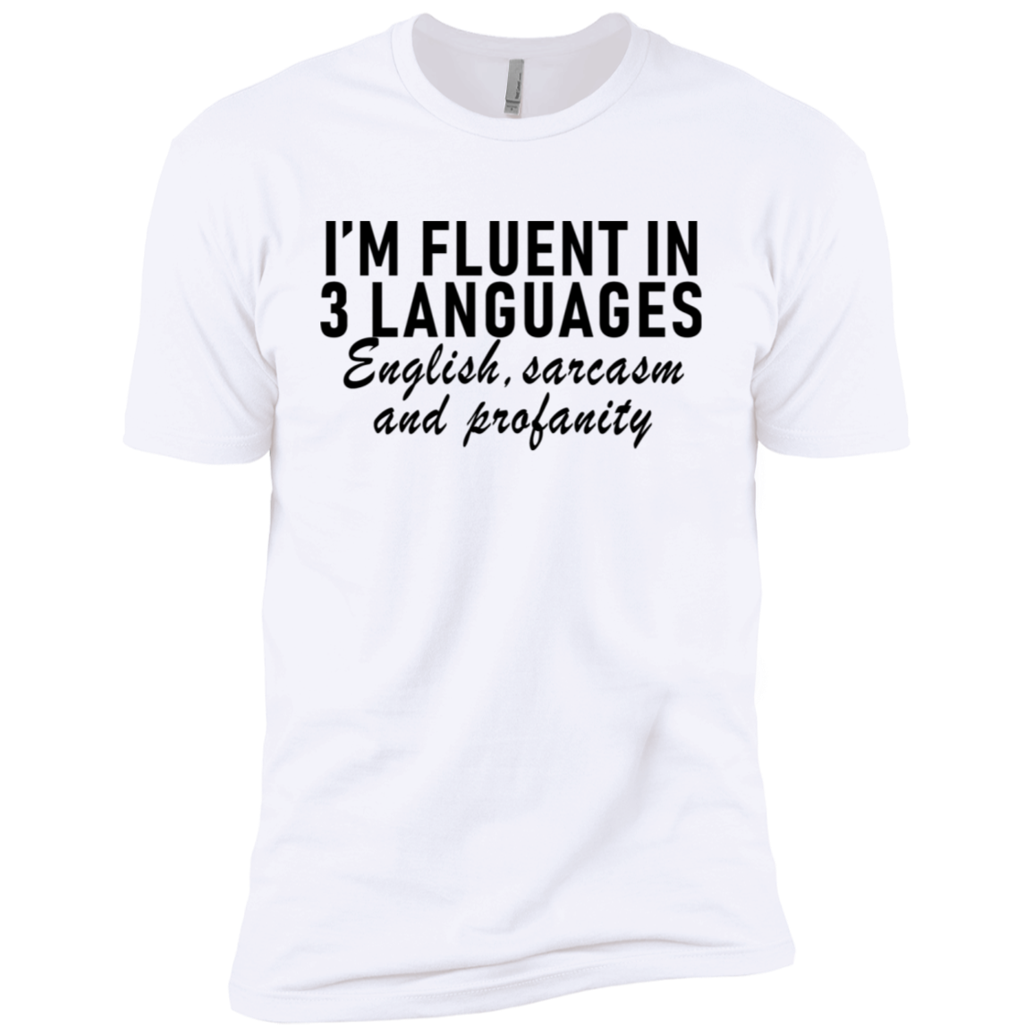 I'm Fluent In 3 Languages English Sarcasm And Profanity Men's Classic Tee