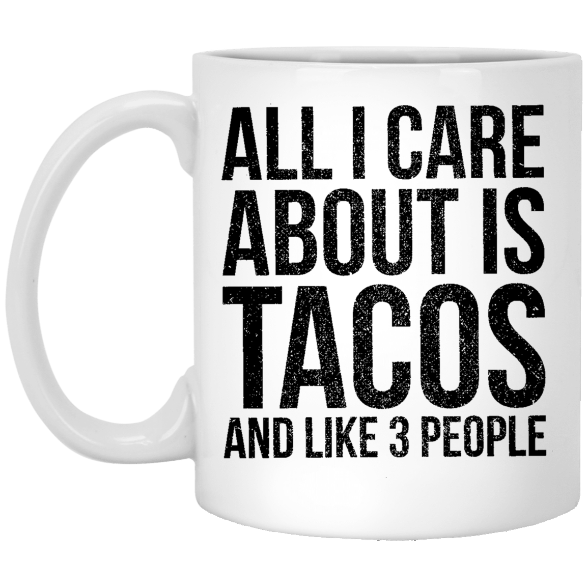 All I Care About is Tacos and Like 3 People 11 oz. White Coffee Mug