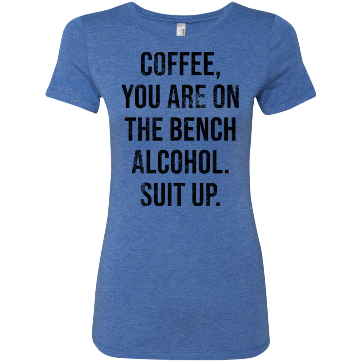 Coffee You Are On The Bench Alcohol Shut Up Women's Classic Tee