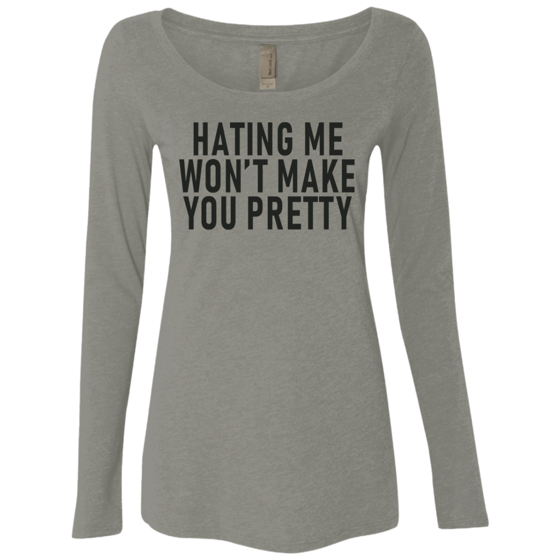 Hateing Me Won't Make You Pretty Women's Long Sleeve Tee