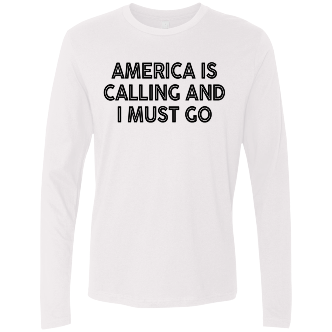 America Is Calling And I Must Go Men's Long Sleeve Tee