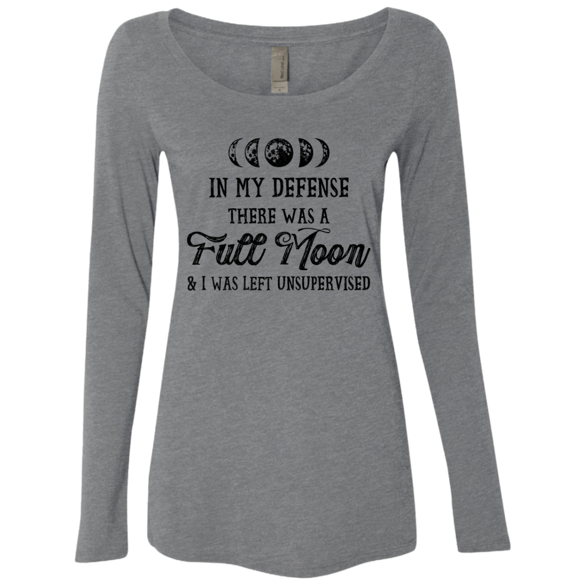 In My Defense There Was A Full Moon And I Was Left Unsupervised Women's Long Sleeve Tee