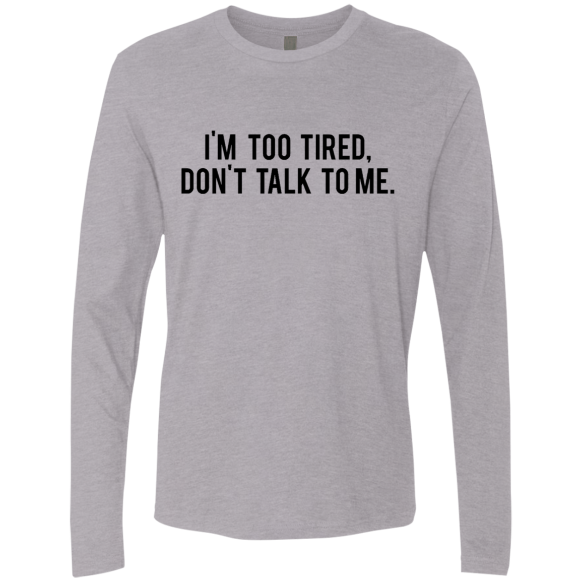 I'm Too Tired Don't Talk To Me Men's Long Sleeve Tee
