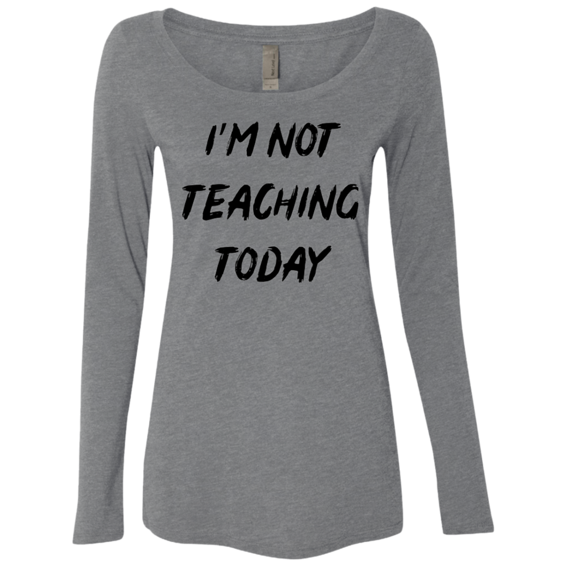 I'm Not Teaching Today Women's Long Sleeve Tee - Trendy Tees
