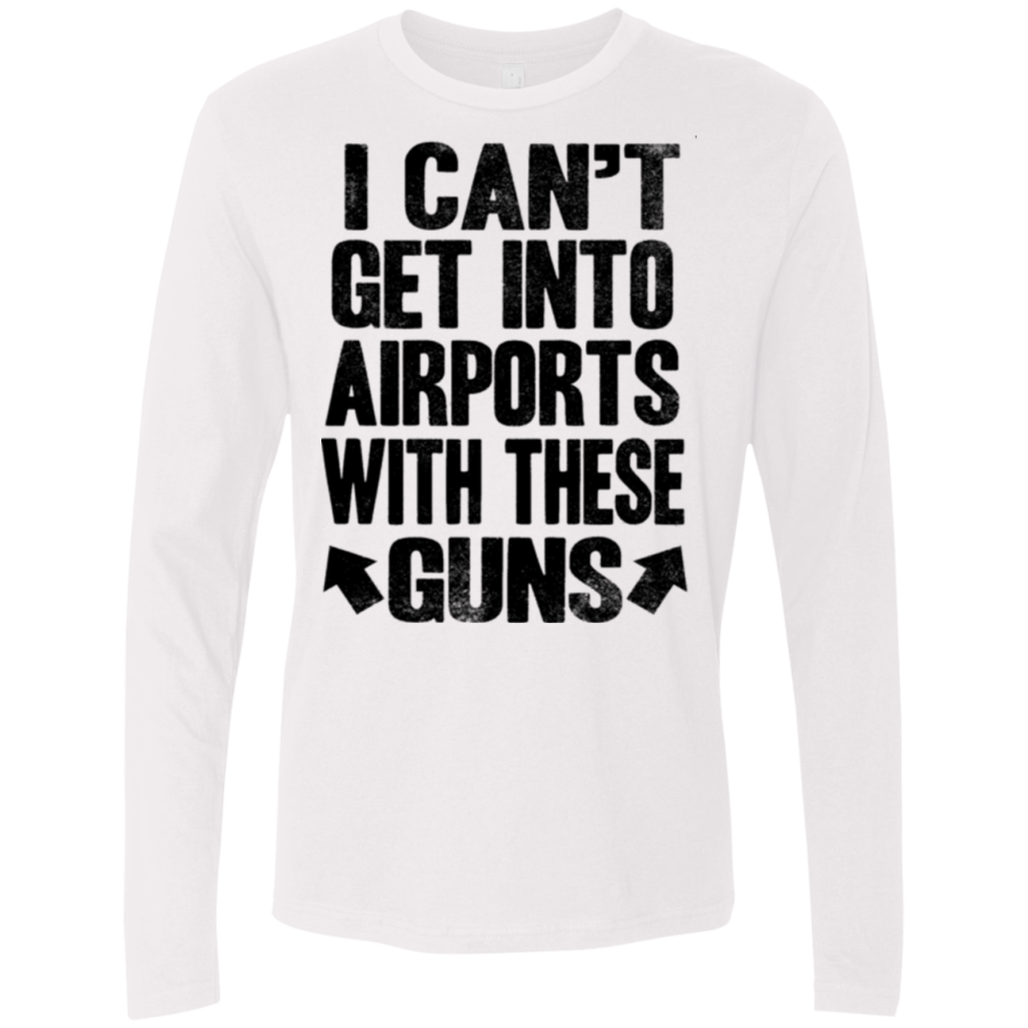 Can't Get into Airport with these Guns Men's Long Sleeve Tee
