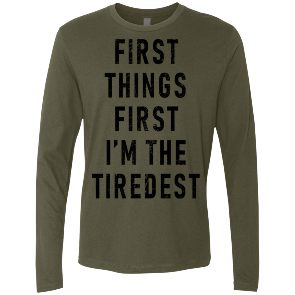 First Things First I'm The Tiredest Men's Long Sleeve Tee