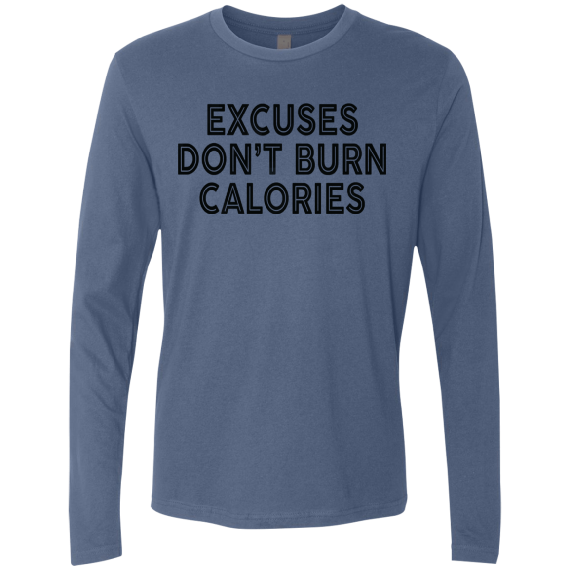 Excuses Don't Burn Calories Men's Long Sleeve Tee