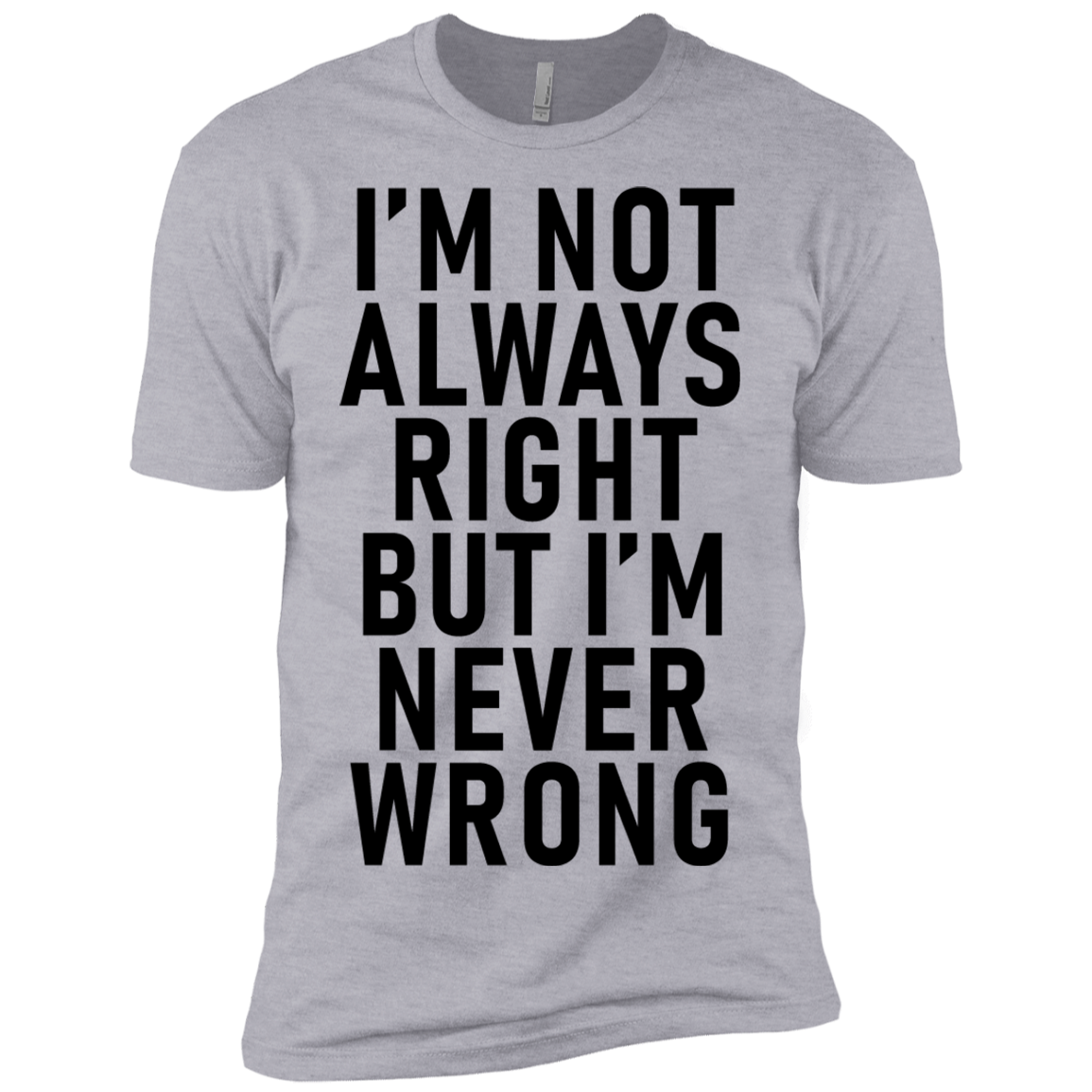 I'm Not Always Right But I'm Never Wrong Men's Classic Tee