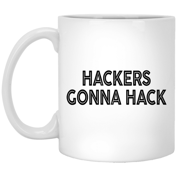 Hackers Gonna Hack 11 oz. White Coffee Mug