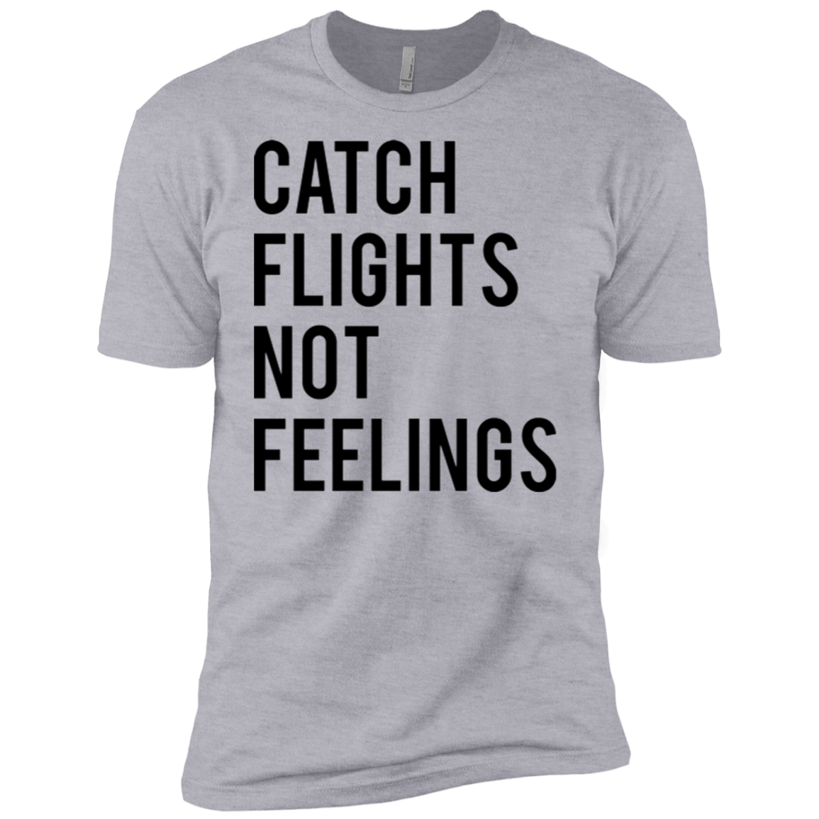 Catch Flights Not Feelings Men's Classic Tee