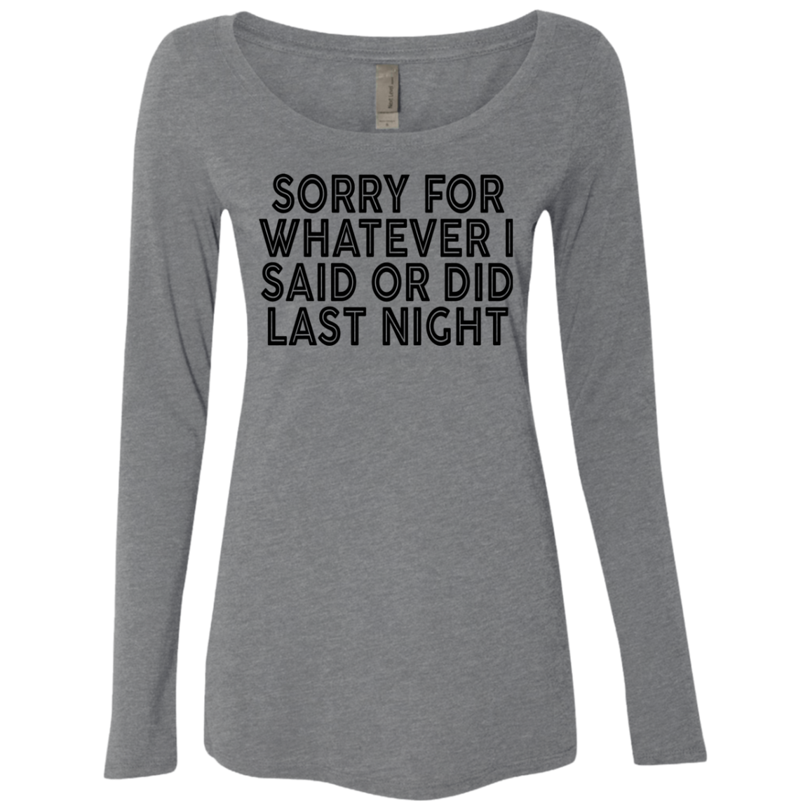 Sorry For Whatever I Said Or Did Last Night Women's Long Sleeve Tee