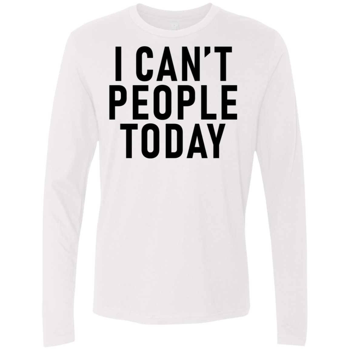 I Can't People Today Men's Long Sleeve Tee