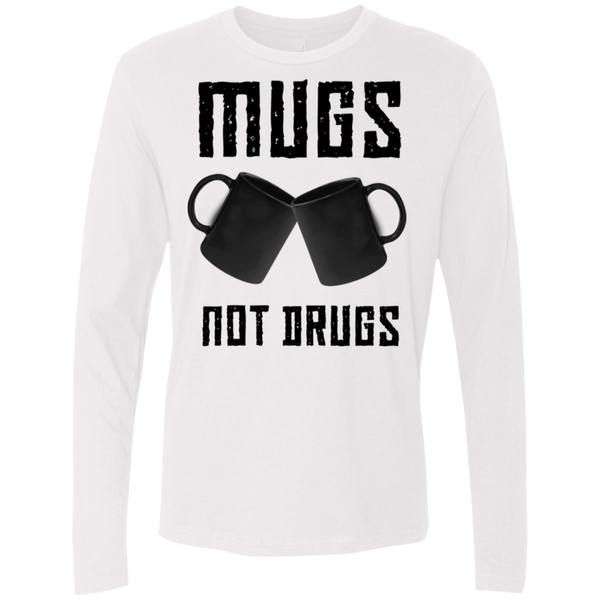 Mugs Not Drugs Men's Long Sleeve Tee