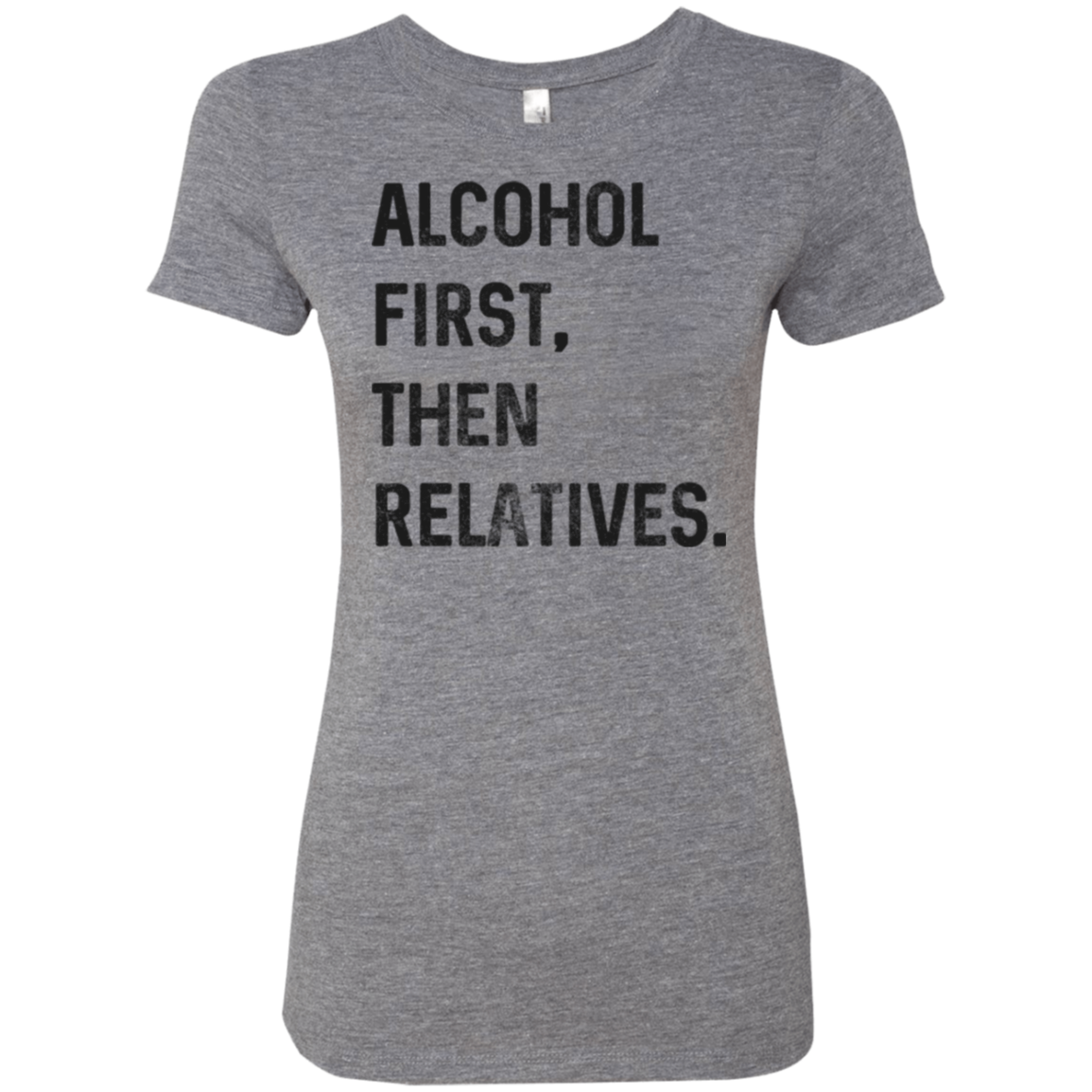 Alcohol First then Relatives Women's Classic Tee - Trendy Tees
