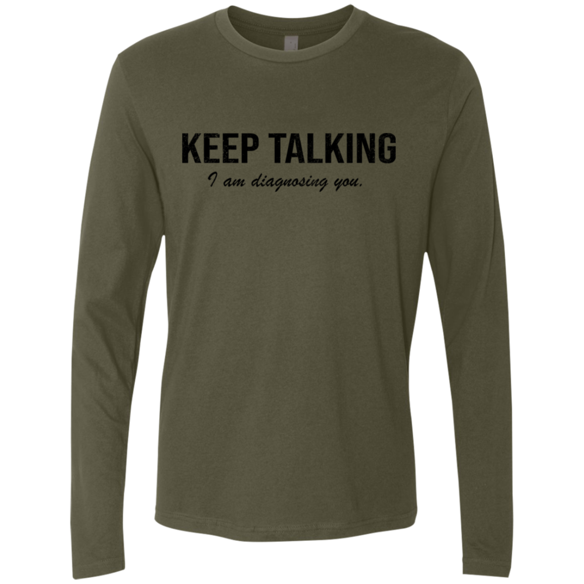 Keep Talking I Am Diagnosing You Men's Long Sleeve Tee