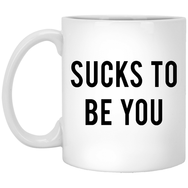 Sucks to be You 11 oz. White Coffee Mug