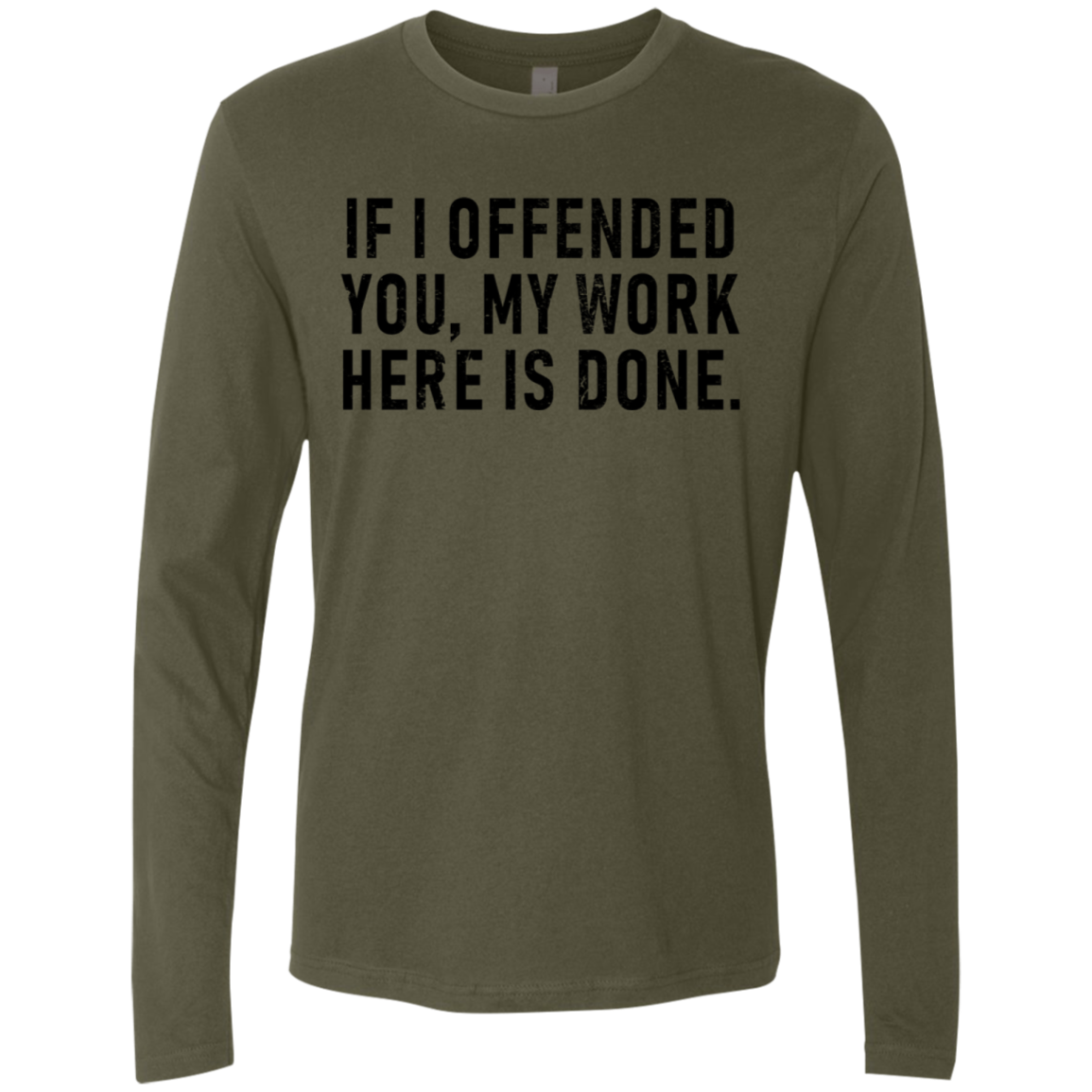 Isf I Offend You My Work Here Is Done Men's Long Sleeve Tee
