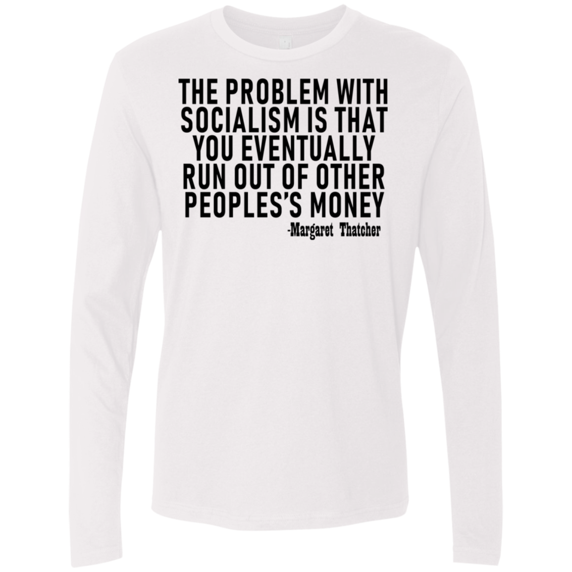 The Problem With Socialism Is That You Eventually Run Out Of Other People's Money Men's Long Sleeve Tee