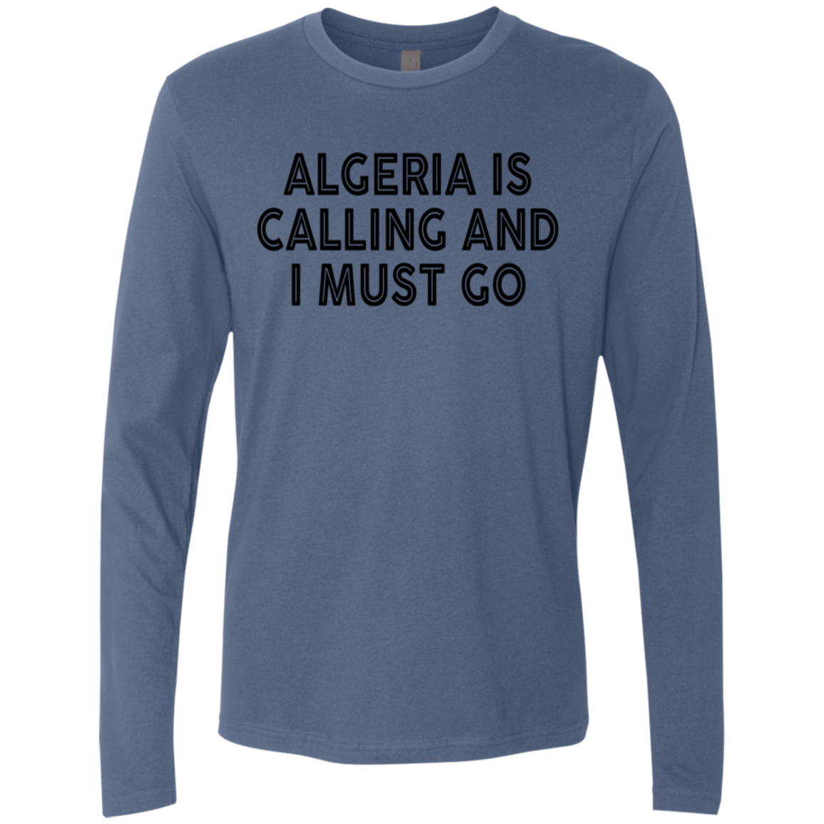 Algeria Is Calling And I Must Go Men's Long Sleeve Tee