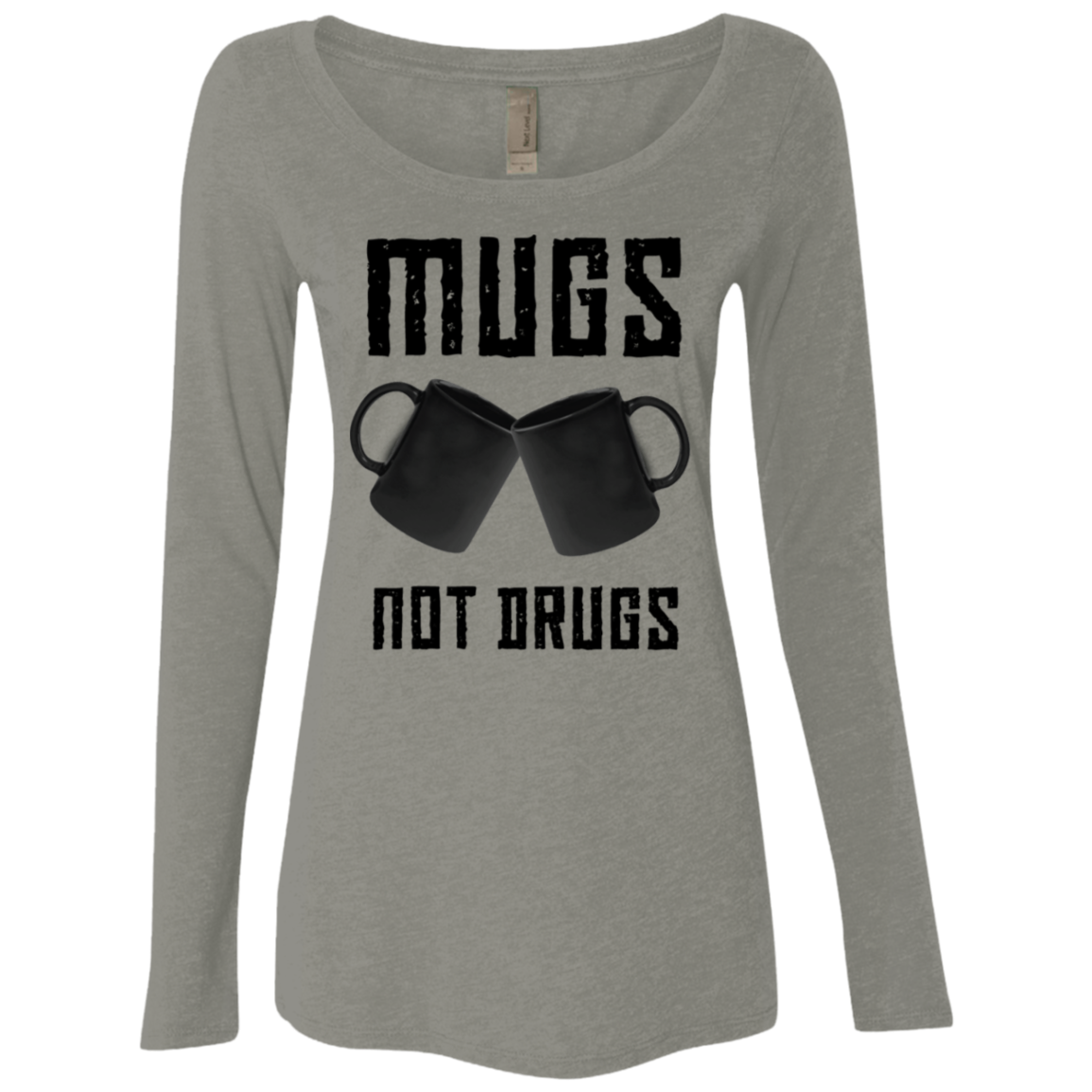 Mugs Not Drugs Women's Long Sleeve Tee