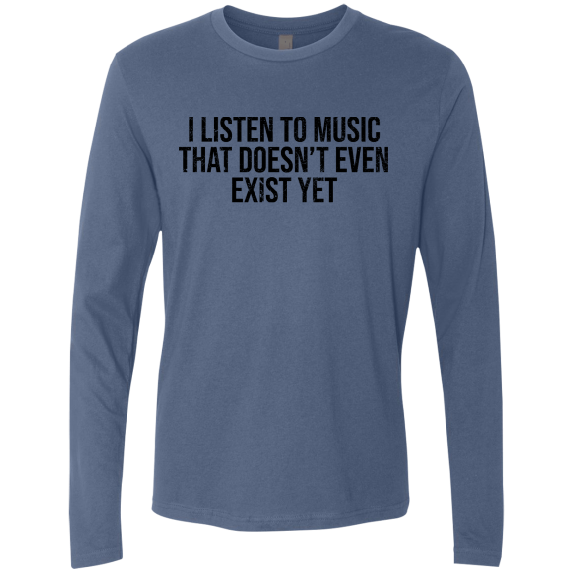 I Listen To Music That Doesn't Exist Yet Men's Long Sleeve Tee
